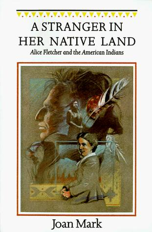 A Stranger in Her Native Land- Alice Fletcher and the American Indians