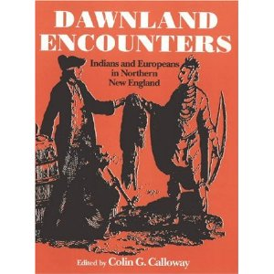 Dawnland Encounters- Indians and Europeans in Northern New England