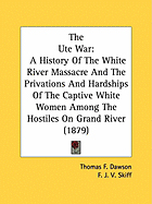 The Ute War- A history of the White River massacre