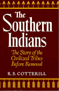 The Southern Indians- The story of the civilized tribes before removal