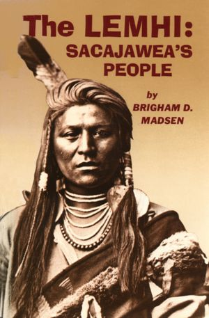 The Lemhi: Sacajawea's People