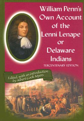William Penn's Own Account of the Lenni Lenape or Delaware Indians