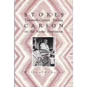 Stokes Carson- Twentieth Century Trading on the Navajo Reservation
