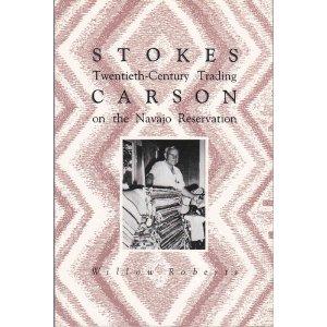 Stokes Carson- Twentieth Century Trading on the Navajo Reservation