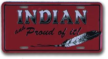 INDIAN AND PROUD OF IT LICENSE PLATE